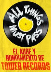 All Things Must Pass: El Auge y Hundimiento de Tower Records